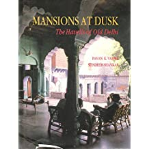 Mansions at Dusk: The Havelis of Old Delhi