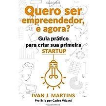 Quero ser empreendedor, e agora?: Guia prático para criar  sua primeira startup
