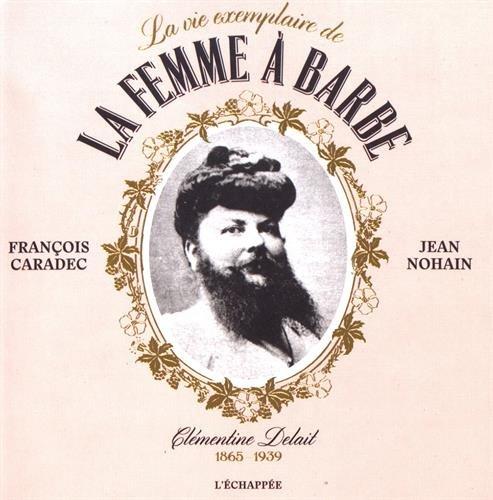 La vie exemplaire de la femme à barbe : Clémentine Delait (1865-1939)