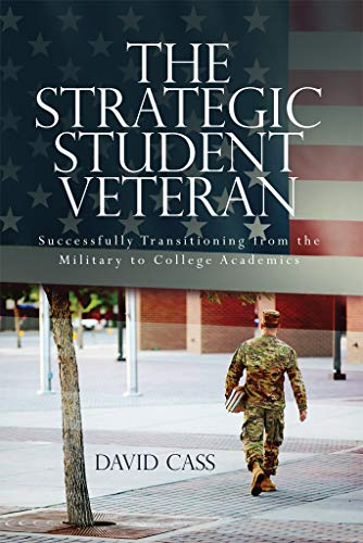 The Strategic Student Veteran :  Successfully Transitioning from the Military to College Academics (English Edition)