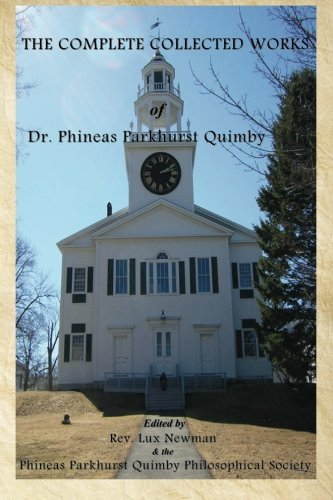 The Complete Collected Works Of Dr. Phineas Parkhurst Quimby