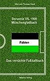Borussia Mönchengladbach: Das verrückte Fussballbuch