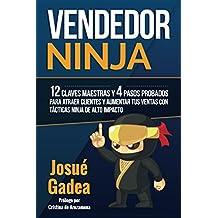 Vendedor Ninja, 12 Claves Maestras y 4 Pasos Probados Para Atraer Clientes Y Aumentar Tus Ventas Con Tácticas Ninja de Alto Impacto (Spanish Edition)