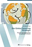 Die Global Sourcing Strategie: Nutzen und Organisation  des globalen Einkaufs