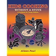 Kids Cooking Without a Stove, a Cookbook for Young Children