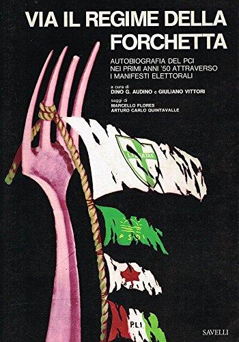 Via il regime della forchetta. Autobiografia del PCI nei primi anni \'50 attraverso i manifesti elettorali.