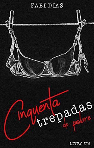 Cinquenta Trepadas de Pobre: Livro Um (Portuguese Edition) por Fabi Dias