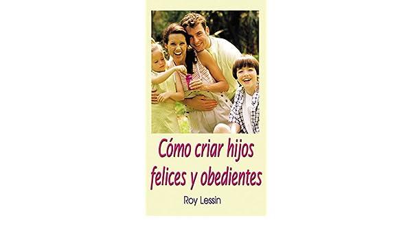 Como criar hijos felices y obedientes amazon roy lessin como criar hijos felices y obedientes amazon roy lessin 9780881130379 books fandeluxe Images