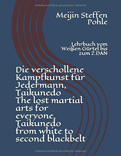 Die verschollene Kampfkunst für Jedermann, Taikunedo®: The lost martial arts for everyone, Taikunedo® from white to second blackbelt (Martial Arts for ... / Kampfkunst vom Anfänger zum Großmeister)