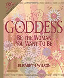 Goddess: Be the Woman You Want to be (Infinite Ideas)