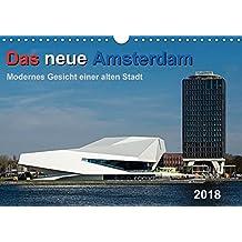 Das neue Amsterdam - Modernes Gesicht einer alten Stadt. (Wandkalender 2018 DIN A4 quer): Ansichten moderner Architektur in Amsterdam (Monatskalender, 14 Seiten ) (CALVENDO Orte)