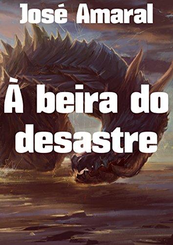 À beira do desastre (Portuguese Edition) por José Amaral