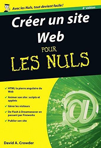Créer un site Web Pour les Nuls, 8e édition par David A. CROWDER