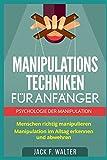 MANIPULATIONSTECHNIKEN FÜR ANFÄNGER: Psychologie der Manipulation: Menschen...