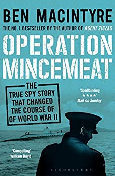 Operation Mincemeat: The True Spy Story that Changed the Course of World War II von [Macintyre, Ben]