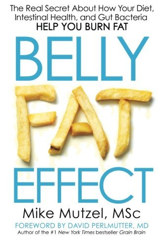 Belly Fat Effect: The Real Secret about How Your Diet, Intestinal Health, and Gut Bacteria Help You Burn Fat by MD David Perlmutter (Foreword), Mike MSc Mutzel (26-Mar-2014) Paperback