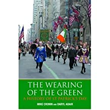 [( Wearing of the Green: A History of St. Patrick's Day )] [by: Michael Cronin] [Mar-2006]