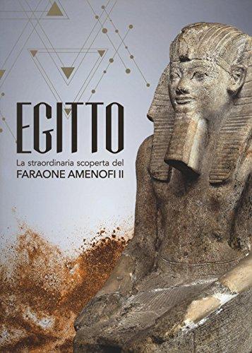 Egitto. La straordinaria scoperta del faraone Amenofi II. Catalogo della mostra (Milano, 13 settembre 2017-7 gennaio 2018)