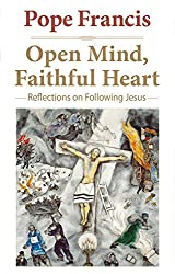 Open Mind, Faithful Heart: Reflections on Following Jesus (Pope Francis Resource Library)