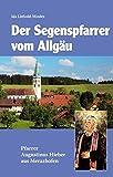 Segenspfarrer vom Allgäu - Augustinus Hieber 1886 - 1968. - Ida Lüthold-Minder