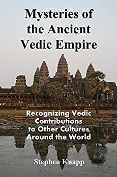 Mysteries of the Ancient Vedic Empire: Recognizing Vedic Contributions to Other Cultures Around the World (English Edition) di [Knapp, Stephen]