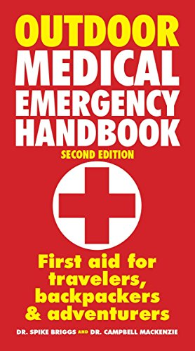 Outdoor Medical Emergency Handbook: First Aid for Travellers, Backpackers, Adventurers (Wilderness Handbook First Aid)