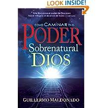 Cómo caminar en el poder sobrenatural de Dios (Spanish Edition)