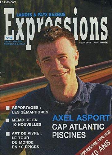 LANDES & PAYS BASQUE - EXPRESSIONS - N°59 - FEV./MARS 2008 - 1998-2008 10° ANNEE : ALEX ASPORT CAP ATLANTIC ATLANTIC PISCINES + REPORTAGES : LES SEMAPHORES + MEMOIRE EN 10 NOUVELLES + ART DE VIVRE : LE TOUR DU MONDE EN 10 EPICES.