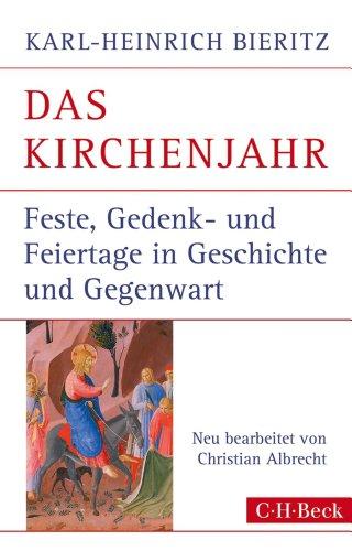 Das Kirchenjahr: Feste, Gedenk- und Feiertage in Geschichte und Gegenwart (Beck Paperback 447)