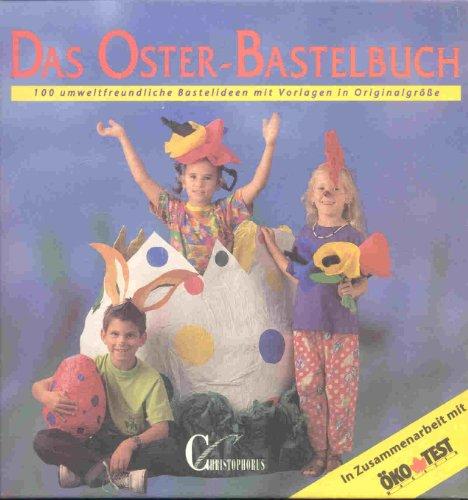 Das Oster-Bastelbuch. 100 umweltfreundliche Bastelideen. Mit Vorlagen in Originalgrösse