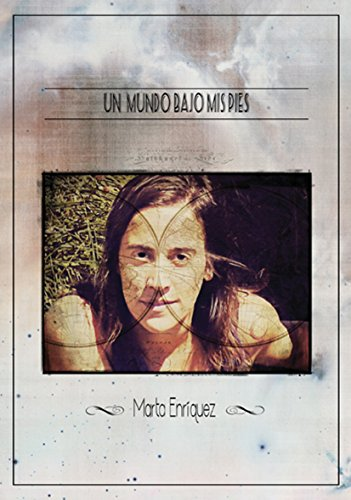 Un mundo bajo mis pies por Marta Enríquez