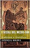I secoli del Medio Evo: tradizione e rinascenza