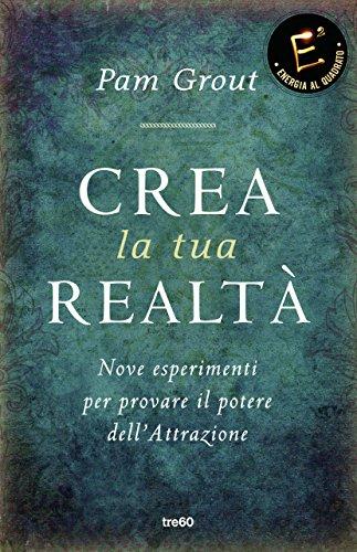 crea-la-tua-realta-nove-esperimenti-per-provare-il-potere-dellattrazione