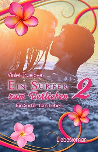 Ein Surfer zum Verlieben 2: Ein Surfer fürs Leben (Zum-Verlieben-Reihe 4) von [Truelove, Violet]