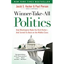 Winner-Take-All Politics: How Washington Made the Rich Richer--and Turned Its Back on the Middle Class (English Edition)