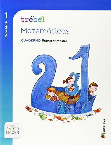 Proyecto Saber Hacer, Trébol, método globalizado, matemáticas, 1 Educación Primaria. 1 trimestre. Cuaderno por Varios autores