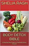 Body Detox Bible: A Step by Step Guide to Full Body Detox Cleanse