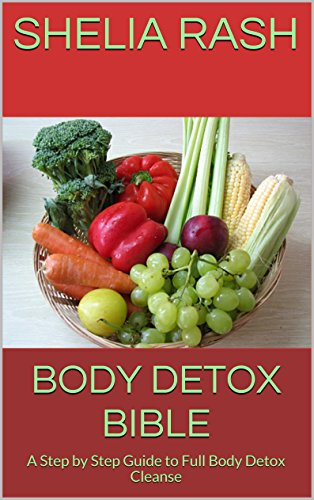Body Detox Bible: A Step by Step Guide to Full Body Detox Cleanse (English Edition)