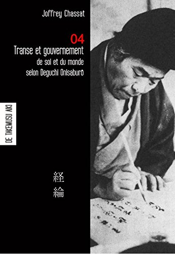 Transe et gouvernement de soi et du monde selon Deguchi Onisaburo - carnet 4 de Takemusu Aiki