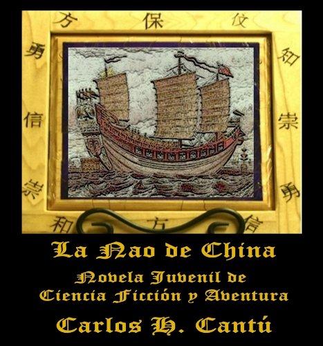 La Nao de China: Novela Juvenil de Ciencia Ficcion y Aventura por Carlos  Cantu