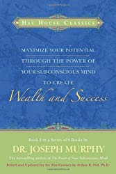 Maximise Your Potential Through The Power Of Your Subconscious Mind To Create Wealth And Success: Book 2 (Hay House Classics)