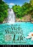 One Month of the Well-Watered Life Devotional: 31 Days of Resting in God's Presence