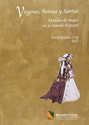 Vírgenes, reinas y santas : modelos de mujer en el mundo hispano