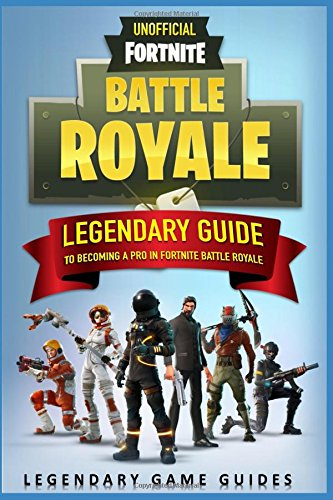 Fortnite: The Legendary Guide to becoming a Pro in Fortnite Battle Royale por Legendary Game Guides