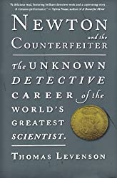Newton and the Counterfeiter: The Unknown Detective Career of the World's Greatest Scientist by Thomas Levenson (2010-04-12)