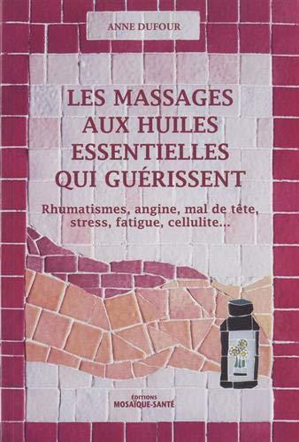 Les massages aux huiles essentielles qui guérissent par  Anne Dufour