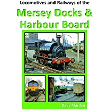 LOCOMOTIVES AND RAILWAYS OF THE MERSEY DOCKS AND HARBOUR BOARD