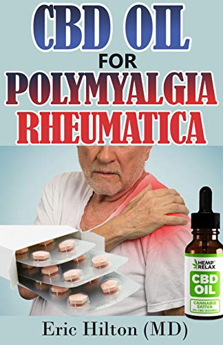 CBD OIL FOR POLYMYALGIA RHEUMATICA: Coping with Prednisone; A Survival Guide to Fighting Polymyalgia Rheumatica and Giant Cell Arteritis with CBD OIL and NATURAL DIET PLAN (English Edition)