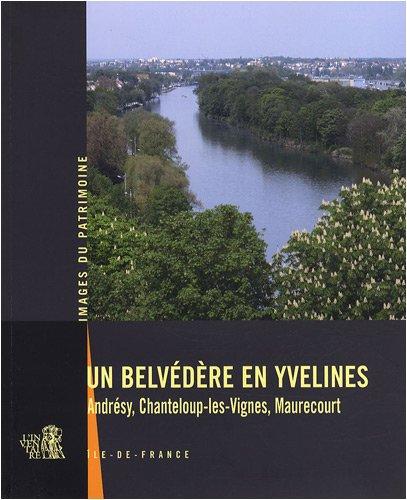Un belvédère en Yvelines : Andrésy, Chanteloup-les-Vignes, Maurecourt par Roselyne Bussière