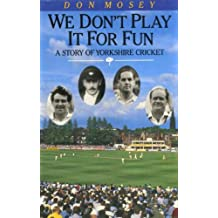 We Don't Play it for Fun: Story of Yorkshire Cricket